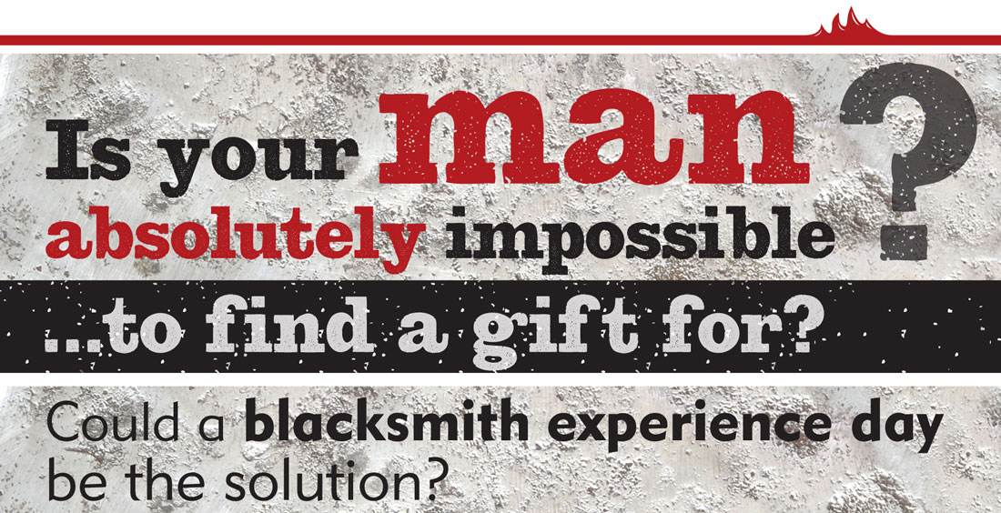 Is your man absolutely impossible …to find a gift for?   Could a blacksmith forging experience day be the solution?